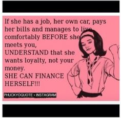 ...She can finance herself but there is always that part of a team & back bone she needs!