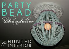 Party Bead Chandelier Tutorial http://thehuntedinterior.blogspot.com/2012/01/beaded-chandelier-part-2-pretty-part.html