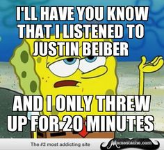 Tough Spongebob: i'll have you know that i listened to justin beiber...