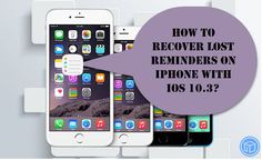 Reminders missing after update to iOS 10.3? Don't worry, this post will show you how to recover lost reminders on iPhone with iOS 10.3.