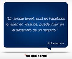 Un simple tweet, post en Facebook o vídeo en Youtube, puede influir en el desarrollo de un negocio. Por alberto Cañas (CEO de The Box Populi). www.theboxpopuli.com