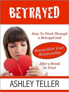 Betrayed: How To Work Through a Betrayal and Reestablish Your Relationship After a Break In Trust by Ashley Teller, http://www.amazon.com/gp/product/B00AEAVTU6/ref=cm_sw_r_pi_alp_OokZqb0KY4NQV