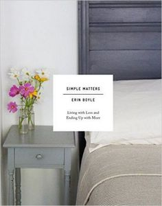 Simple Matters: Living with Less and Ending Up with More Erin Boyle of simple living blog Reading My Tea Leaves waxes poetic on simplifying your home (and life) in this beautiful, helpful, practical read.