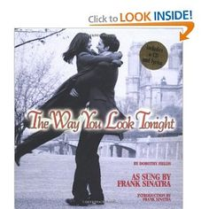 The Way You Look Tonight - by Dorothy Fields and Jerome Kern, from the film Swing Time