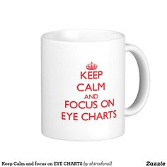 Keep Calm and focus on EYE CHARTS Classic White Coffee Mug