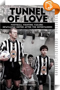 Tunnel of Love    :  By the summer of 1996  Newcastle were officially the second best club in England following a dramatic race for the Premier League title  with the ambition to become even bigger.They would break the transfer world record by signing the England captain Alan Shearer  ahead of rivals Manchester United  for  15 million from Blackburn Rovers and had the talismanic figure of Kevin Keegan as their manager.It was expected a golden period to match the start of the 1900s woul...