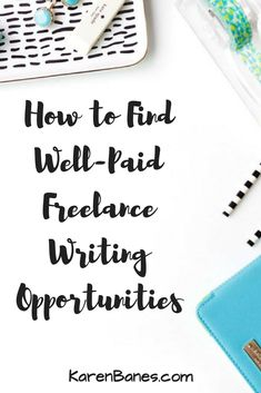 How to Find Well-Paid Freelance Writing Opportunities - Karen Banes
