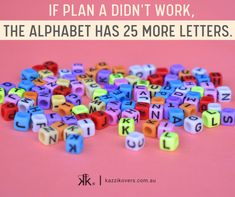 If Plan A doesn't work, the alphabet has 25 more letters. Find another way to make something happen. Keep Persisting. Keep Trying. Never Give Up! Jewellery Boxes, Empowering Quotes, Keep Trying, Brighten Your Day, Spiritual Quotes, Never Give Up, Bag Storage, Meditation, Spirituality