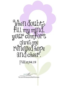 """When doubts fills my mind, Your comfort gives me renewed HOPE and cheer""...Psalm 94:19."