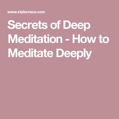 Secrets of Deep Meditation - How to Meditate Deeply