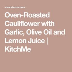 Oven-Roasted Cauliflower with Garlic, Olive Oil and Lemon Juice | KitchMe