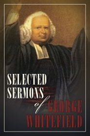 "Selected Sermons of George Whitefield  by George Whitefield    ""Reading the life of such a great saint—this Christ-loving, gospel-centered minister—has served to rekindle my passion for the gospel and rejuvenate the love of God in my soul more than once.""  —online reviewer"