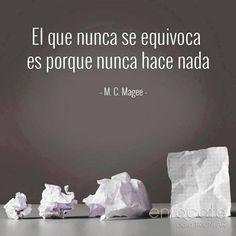 El que nunca se equivoca es porque nunca hace nada