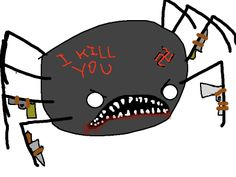 This is exactly what I think all spiders look like. From Hyperbole and a Half: Spiders are Scary. It's Okay to be Afraid of Them. *UPDATED*