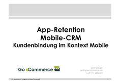 App-Retention Mobile-CRM Kundenbindung im Kontext Mobile Olaf Grüger Go eCommerce by Olaf Grüger via slideshare