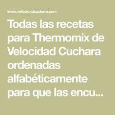 Todas las recetas para Thermomix de Velocidad Cuchara ordenadas alfabéticamente para que las encuentres mejor. Thermomix Desserts, Canapes, Savoury Dishes, Food To Make, Food And Drink, Tips, Robot, Bellini, Chalk Paint