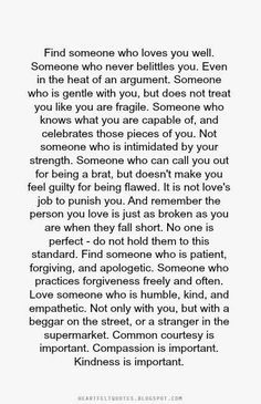 Find someone who loves you well. Someone who never belittles you...