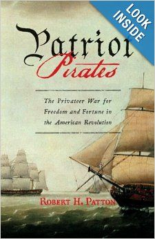 Patriot Pirates: The Privateer War for Freedom and Fortune in the American Revolution: Robert H. Patton: 9780375422843: Amazon.com: Books