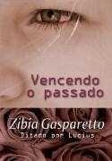 Vencendo o passado. Zibia Gaspareto.