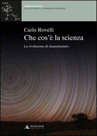 Che cos'è la scienza. La rivoluzione di Anassimandro - Carlo Rovelli - Libro - Mondadori Università - Scienza e filosofia | IBS