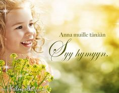 'Today give others a reason to smile'. In Finnish   Anna muille syy hymyillä