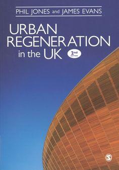 Urban regeneration in the UK / Phil Jones and James Evans, 2nd ed., 2014
