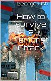 Free Kindle Book -   How to survive a Terrorist Attack (How to survive... Book 1)