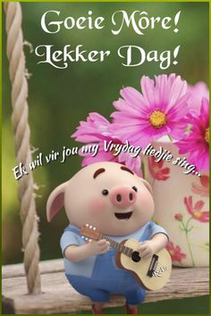 Lekker Dag, Pig Wallpaper, Goeie More, Friday Humor, Special Quotes, Good Morning Wishes, Little Pigs, Afrikaans, Singing