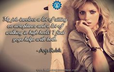 """""""My job involves a lot of sitting on aeroplanes & walking in high heels. I find yoga helps with both."""" - Anja Rubik #quote #anjarubik #model #life #love #yoga #yogalife #relax #inspire #motivate #health #wellness"""