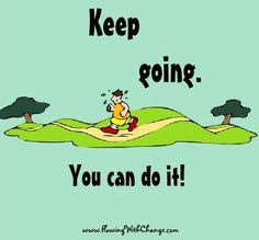 Keep going, you can do it! Motivational quote via www.flowingwithchange.com