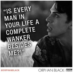 Orphan Black, Felix (Played by Jordan Gavaris) absolutely cracks me up. Fi-Fi. His one liners are priceless!