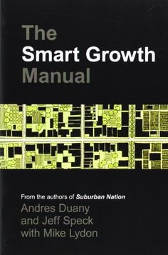 The Smart Growth Manual: Andres Duany, Jeff Speck, Mike Lydon: 9780071376754: Amazon.com: Books