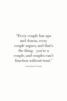 """Every couple has ups and downs, every  couple argues, and that's the thing—you're a couple, and couples can't function without trust.""  - Nicholas Sparks, At First Sight -"