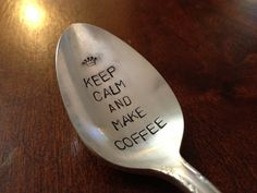 recycled silverware Keep Calm and Make Coffee- Hand Stamped Vintage Spoon for Coffee Lovers. $14.00, via Etsy.