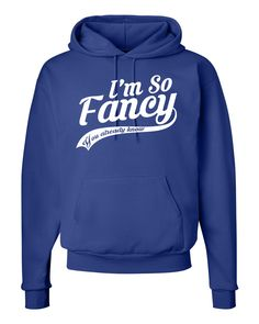 I'm So Fancy You Already Know - Unisex Hoodie by WildWindApparel on Etsy