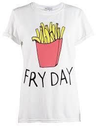Fry Day...haha, love it
