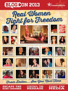 Real Women Fight for Freedom—After the awesome FreedomWorks #BlogCon2013 last weekend in Dallas, I put together this poster using photos from @ChadKentSpeaks and others as a thank you to the great ladies of the conservative blogging world.