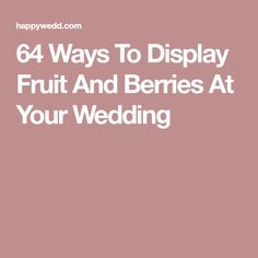 64 Ways To Display Fruit And Berries At Your Wedding