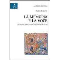 La memoria e la voce : un' indagine cognitiva sul Medioevo (secoli VI-XII) / Paolo Galloni - Roma : Aracne, 2013
