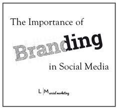 the importance of branding in social media //  LM Social Marketing #facebook #twitter #socialmedia #technology