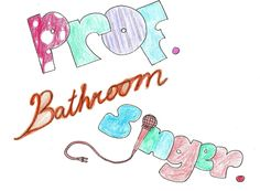 made by me:  Professional Bathroom singer