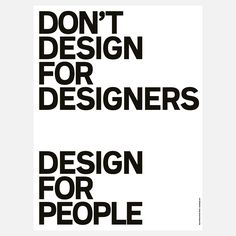 Don't Design For Designers  by BaseDesign
