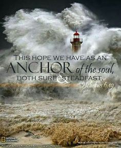 We have an anchor Which hope we have as an anchor of the soul, both sure and steadfast Hebrews 6:19