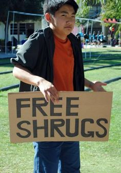 Free Shrugs - Just Ask - No Postage Required - Basically Folks, Free Delivery!