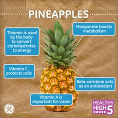 Benefits of Pineapples - Thiamin is used by the body to convert carbohydrates to energy.  Vitamin C protects cells.  Vitamin A is important for vision.  Manganese boosts metabolism.   Beta-carotene acts as an antioxidant.  Vitamin A is important for vision.