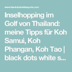 Inselhopping im Golf von Thailand: meine Tipps für Koh Samui, Koh Phangan, Koh Tao | black dots white spots