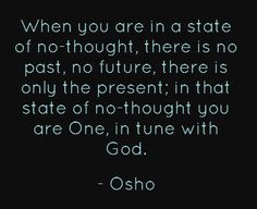 ~Osho: This is my entire problem with the spiritual path. At the end there is just the eternal nothing, the nonexistent ever present Now. Any movement and the Now is lost.