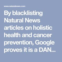 By blacklisting Natural News articles on holistic health and cancer prevention, Google proves it is a DANGER to all humanity – NaturalNews.com