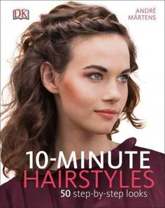 10-Minute Hairstyles: 50 Step-by-step Looks (Hardcover)