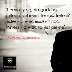Czemu ty się, zła godzino... #Szymborska-Wisława,  #Poezja In Other Words, Short Poems, Motto, Need To Know, Sentences, Quotations, Nostalgia, My Life, Poetry